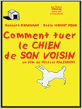 Comment tuer le chien de son voisin