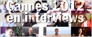 Cannes 2012 : le best of des interviews ! [VIDEO]