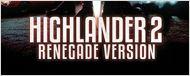 Highlander 2 Renegade Version : la suite décriée de la saga connaît une réédition DVD